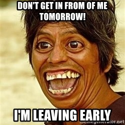 Crazy funny - Don't get in from of me tomorrow! I'm Leaving EaRLY