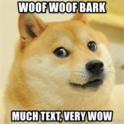 doge wow - woof woof bark much text, very wow