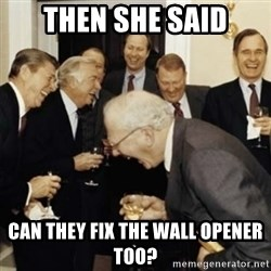 laughing reagan  - Then She said can they fix the wall opener too?