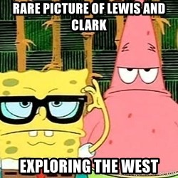 Serious Spongebob - rare picture of lewis and clark  exploring the west