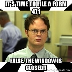 Dwight from the Office - It's time to file a form 471 False. The window is closed!!