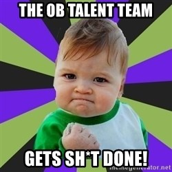 Victory baby meme - The ob talent team gets sh*T done!