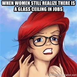 Hipster Ariel - WHen women still realize there is a glass ceiling in jobs