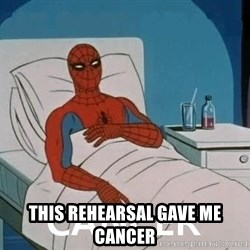 Cancer Spiderman -  This rehearsal gave me cancer
