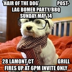 hipster dog - 'HAir of the DOG'                   post-lag bomer party/bbq          sunday may 14  28 lamont ct                        Grill fires up at 6pm invite only
