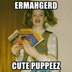 Goosebumps Girl Sings - Ermahgerd cute puppeez