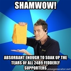 Shamwow Guy - Shamwow! Absorbant enough to soak up the tears of all 2489 fedderly supporters
