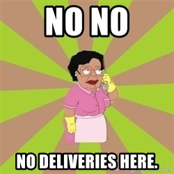 Consuela Family Guy - No No No deliveries here.