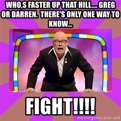 Harry Hill Fight - Who,s faster up that hill.... Greg or Darren.  There's only one way to know... FIGHT!!!!