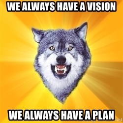 Courage Wolf - We always have a vIsion We always have a plan