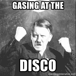 Disco Hitler - Gasing at the disco