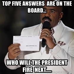 Steve Harvey Universe - top five answers  are on the board...  who will the president  fire  next.....