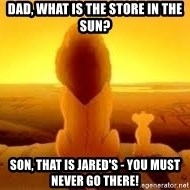 The Lion King - Dad, what is the store in the sun? son, that is jared's - you must never go there!