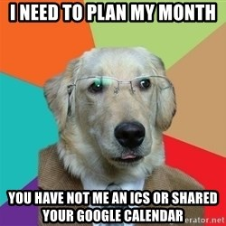 Business Dog - i need to plan my month YOU HAVE not ME AN ICS OR SHARED YOUR GOOGLE CALENDAR