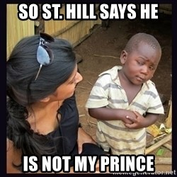 Skeptical third-world kid - so St. Hill says he is not my prince