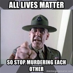 R. Lee Ermey - All lives matter so stop murdering each other