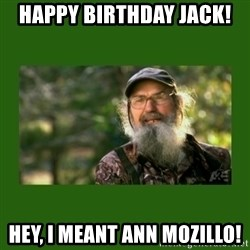 Si Robertson - happy birthday jack! hey, i meant ann mozillo!