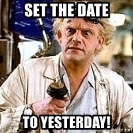 Doc Back to the future - set the date to yesterday!