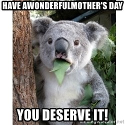 surprised koala - Have awonderfulmother's day you deserve it!