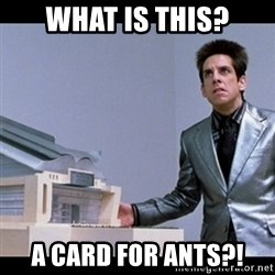 Zoolander for Ants - What is this? a card for ants?!