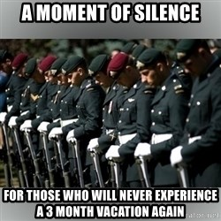 Moment Of Silence - A moment of silence for those who will never experience a 3 month vacation again