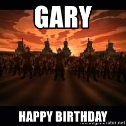 until the fire nation attacked. - Gary happy birthday
