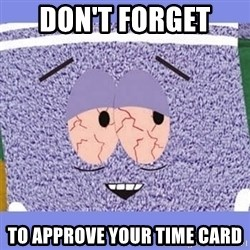 Towelie - don't forget  to approve your time card