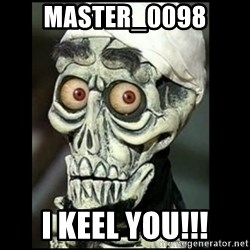 Achmed the dead terrorist - Master_0098 I keel you!!!