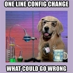 Dog Scientist - one line config change what could go wrong