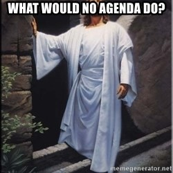 Hell Yeah Jesus - What WOuld no Agenda do?