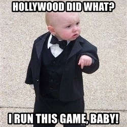 gangster baby - Hollywood did what? I run this game, baby!
