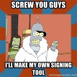 Blackjack and hookers bender - Screw you guys I'll make my own signing tool