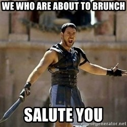 GLADIATOR - we who are about to brunch salute you