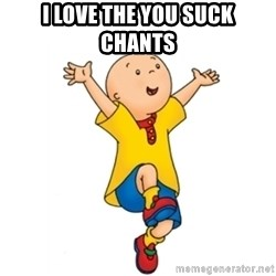 caillou - I love the you suck chants