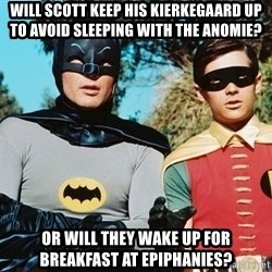 Batman meme - Will Scott keep his Kierkegaard up to avoid sleeping with the anomie? OR will they wake up for breakfast at epiphanies?