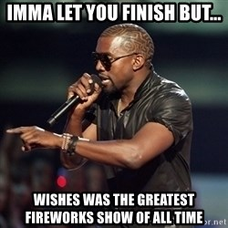 Kanye - Imma let you finish but... Wishes was the greatest fireworks show of all time