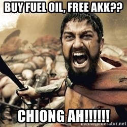 Spartan300 - Buy fuel oil, Free AKK?? CHIONG AH!!!!!!