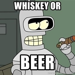 Bender - Whiskey or Beer