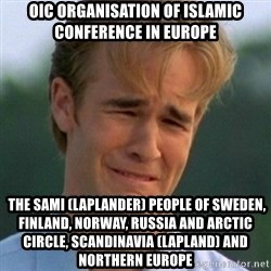 90s Problems - OIC Organisation of Islamic Conference in Europe  The Sami (Laplander) People of Sweden, Finland, Norway, Russia and Arctic Circle, Scandinavia (Lapland) and Northern Europe