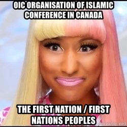 NICKI MINAJ - OIC Organisation of Islamic Conference in Canada The First Nation / First Nations Peoples
