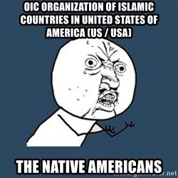 y u no work - OIC Organization of Islamic Countries in United States of America (US / USA) The Native Americans