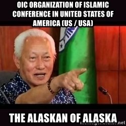ALFREDO LIM MEME - OIC Organization of Islamic Conference in United States of America (US / USA) The Alaskan of Alaska
