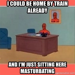 Masturbating Spider-Man - I could be home by train already and I'm just sitting here Masturbating