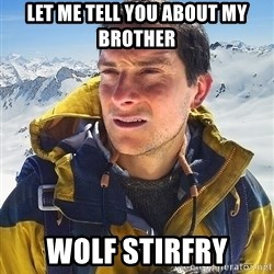 Bear Grylls - Let me tell you about my brother wolf stirfry