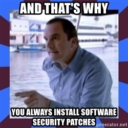 J walter weatherman - And that's why you always install software security patches