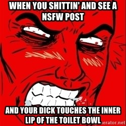 Rage Face - When you shittin' and see a nsfw post And your dick touches the inner lip of the toilet bowl