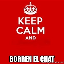 Keep Calm 2 -  Borren el chat