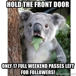 surprised koala - Hold the front door  Only 17 full weekend passes left for followers!