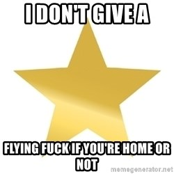 Gold Star Jimmy - I don't give a  flying fuck if you're home or not
