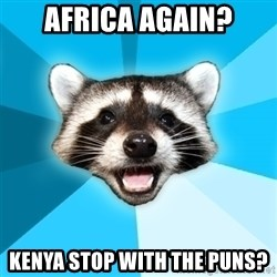 Lame Pun Coon - africa again? kenya stop with the puns?